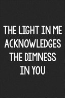 The Light in Me Acknowledges the Dimness in You