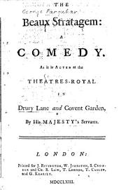 The Beaux Stratagem:: A Comedy. : As it is Acted at the Theatres-Royal in Drury Lane and Covent Garden, by His Majesty's Servants