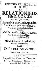 De relationibus medicorum libri IV, in quibus ea omnia quae in forensibus ac publicis causis medici referre solent traduntur. - Lipsiae, Joh. Christ. Tarnovius 1674