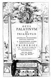 Opus Palatinum De Triangulis ; L. Valentinus Otho ... Consummavit: Volume 1