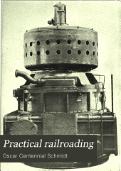 Practical Railroading: A New, Complete and Practical Treatise on Steam, Electric and Motor Car Operation ... Written Expressly for the Master Mechanic, Traveling Engineer, Locomotive Engineer and Fireman, Volume 4
