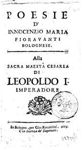 Poesie d'Innocenzio Maria Fiorauanti bolognese. Alla sacra maestà cesarea di Leopoldo 1. imperadore