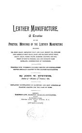 Leather Manufacture: A Treatise on the Practical Workings of the Leather Manufacture; ... Together with Numerous ... Recipes... and Miscellaneous Matter ...