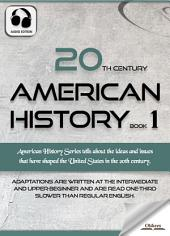 20th Century American History Book 1 - AUDIO EDITION OF THE UNITED STATES STUDIES FOR ENGLISH LEARNERS, CHILDREN(KIDS) AND YOUNG ADULTS: Including Subjects on The Panama Canal, World War One, Communism & more