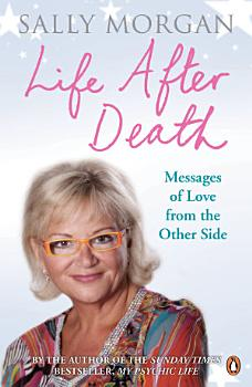 Life After Death  Messages of Love from the Other Side PDF