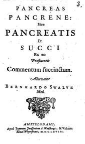 Pancreas pancrene; sive, Pancreatis et succi ex eo profluentis commentum succinctum