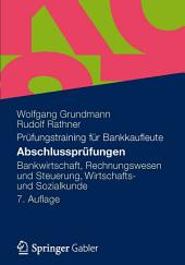 Abschlussprüfungen: Bankwirtschaft, Rechnungswesen und Steuerung, Wirtschafts- und Sozialkunde, Ausgabe 7