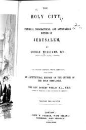 The Holy City: Historical, Topographical and Antiquarian Notices of Jerusalem