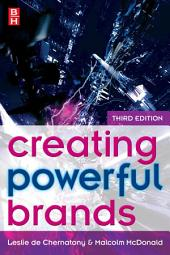 Creating Powerful Brands: Edition 3