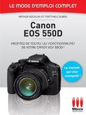 Canon EOS 550D - Le mode d'emploi complet: Profitez de toutes les fonctionnalités de votre Canon EOS 550D !