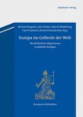 Europa im Geflecht der Welt: Mittelalterliche Migrationen in globalen Bezügen