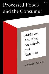 Processed Foods and the Consumer: Additives, Labeling, Standards, and Nutrition