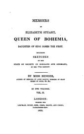 Memoirs of Elizabeth Stuart: Queen of Bohemia, Daugher of King James the First. Including Sketches of the State of Society in Holland and Germany, in the 17th Century, Volume 2