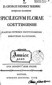 D. Georgii Henrici Weberi ... Spicilegium florae goettingensis; plantas inprimis cryptogamicas hercyniae illustrans