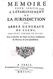 Memoire pour servir à l'établissement de la jurisdiction des abbez generaux de Cluni, sur tout l'ordre de Cluni. Avec le Recueil des Titres et Pieces Justificatives de l'Exercice de cette Jurisdiction (Signé Nigora)