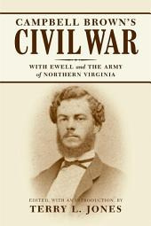 Campbell Brown's Civil War: With Ewell in the Army of Northern Virginia