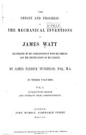 The Origin and Progress of the Mechanical Inventions of James Watt: Volume 1