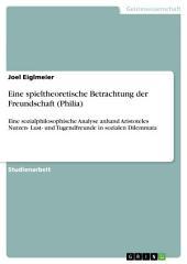 Eine spieltheoretische Betrachtung der Freundschaft (Philia): Eine sozialphilosophische Analyse anhand Aristoteles Nutzen- Lust- und Tugendfreunde in sozialen Dilemmata