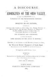 A Discourse on the Aborigines of the Ohio Valley: In which the Opinions of Its Conquest in the Seventeenth Century, by the Iroquois Or Six Nations, Supported by Cadwallader Colden...Gov. Thomas Pownall...Dr. Benjamin Franklin...Hon. De Witt Clinton...and Judge John Haywood...are Examined and Contested; to which are Prefixed Some Remarks on the Study of History
