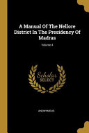 A Manual Of The Nellore District In The Presidency Of Madras  Volume 4 PDF