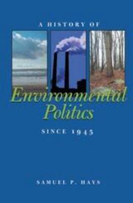 A History of Environmental Politics Since 1945