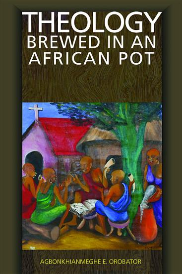 Theology Brewed in an African Pot PDF