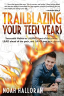 Trailblazing Your Teen Years Successful Habits To Launch Out Of The Norms Lead Ahead Of The Pack And Land Into Your Destiny Book PDF