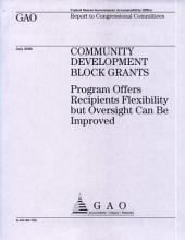 Community Development Block Grants: Program Offers Recipients Flexibility but Oversight Can Be Improved
