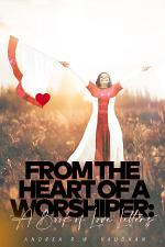 From The Heart of A Worshiper: A Book of Love Letters