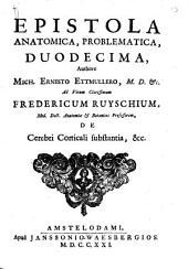 Epistola anatomica, problematica ad Fredericum Ruyschium de cerebri corticali substantia etc: Volume 1