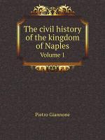 The civil history of the kingdom of Naples