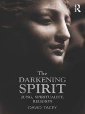 The Darkening Spirit: Jung, spirituality, religion