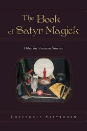 The Book of Satyr Magick: Otherkin Shamanic Sorcery