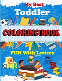 My Best Toddler Coloring Book Fun With Letters