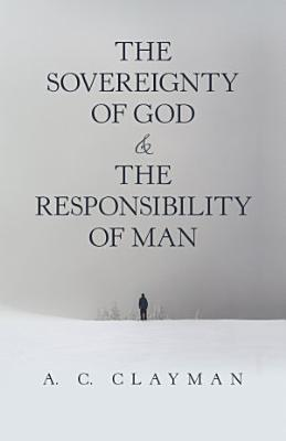 The Sovereignty of God   the Responsibility of Man
