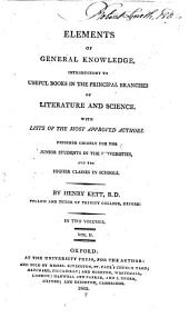 Elements of General Knowledge: Introductory to Useful Books in the Principal Branches of Literature and Science. Designed Chiefly for the Junior Students in the Universities, and the Higher Classes in Schools, Volume 2