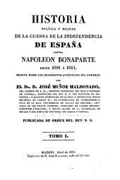 Historia politica y militar de la guerra de la independencia de España contra Napoleon Bonaparte: desde 1808 á 1814, secrita sobre los documentos authénticos del gobierno, Volumen 1