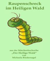 """Raupenschreck im Heiligen Wald: Aus der Märchenbuchreihe """"Der Heilige Wald"""