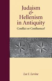 Judaism and Hellenism in Antiquity: Conflict or Confluence?