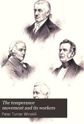 The Temperance Movement and Its Workers: A Record of Social, Moral, Religious, and Political Progress, Volume 1