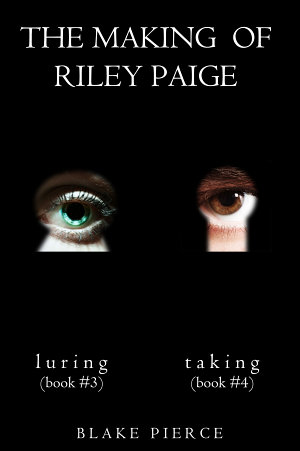 The Making of Riley Paige Bundle  Luring   3  and Taking   4