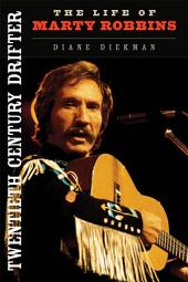 Twentieth Century Drifter: The Life of Marty Robbins