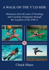 A Walk on the Y'ld Side: Memories from 40 years of Teaching and Coaching Youngsters through the Auspices of the YMCA