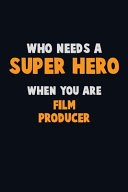 Who Need A SUPER HERO, When You Are Film Producer