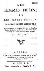 Les Femmes filles ou les Maris battus (par Linguet) : parodie d'Hipermnestre (sic de A. M. Le Mierre), représentée pour la première fois par les Comédiens italiens ordinaires du Roi, le 27 novembre 1758...