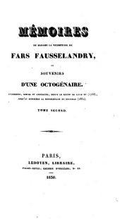 Mémoires de Madame la Vicomtesse de Fars Fausselandry; ou, Souvenirs d'une octogénaire: événemens, moeurs et anecdotes, depuis le règne de Louis XV (1768), jusqu'au ministère La Bourdonnaye et Polignac (1830) ...