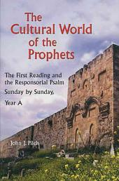The Cultural World of the Prophets: The First Reading and the Responsorial Psalm : Sunday by Sunday