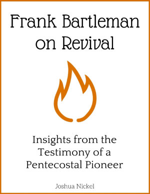 Frank Bartleman on Revival   Insights from the Testimony of a Pentecostal Pioneer