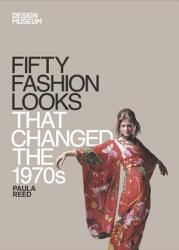 Fifty Fashion Looks That Changed The 1970s Book PDF