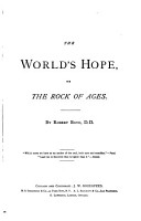 The World s Hope  Or  The Rock of Ages PDF